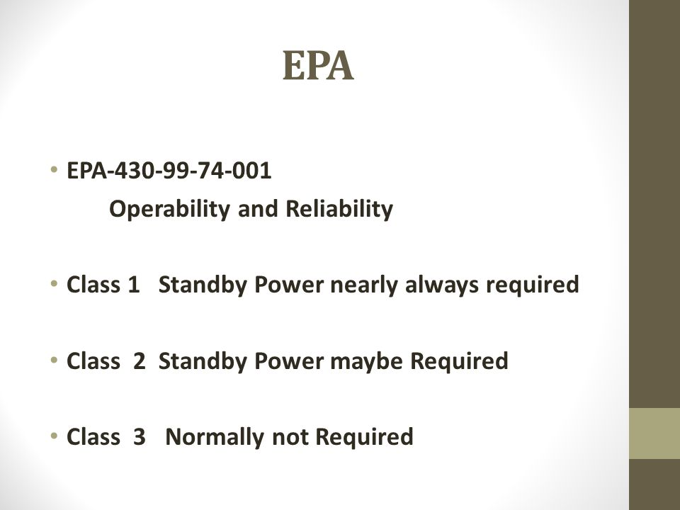 EPA EPA-430-99-74-001 Operability and Reliability Class 1 Standby Power nearly always required Class 2 Standby Power maybe Required Class 3 Normally n
