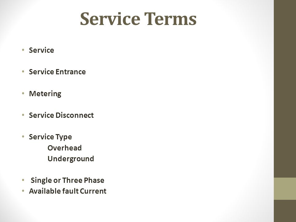Service Terms Service Service Entrance Metering Service Disconnect Service Type Overhead Underground Single or Three Phase Available fault Current