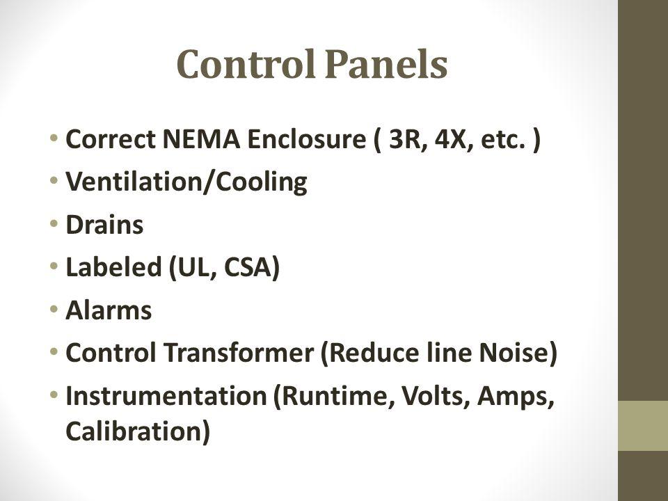 Control Panels Correct NEMA Enclosure ( 3R, 4X, etc. ) Ventilation/Cooling Drains Labeled (UL, CSA) Alarms Control Transformer (Reduce line Noise) Ins