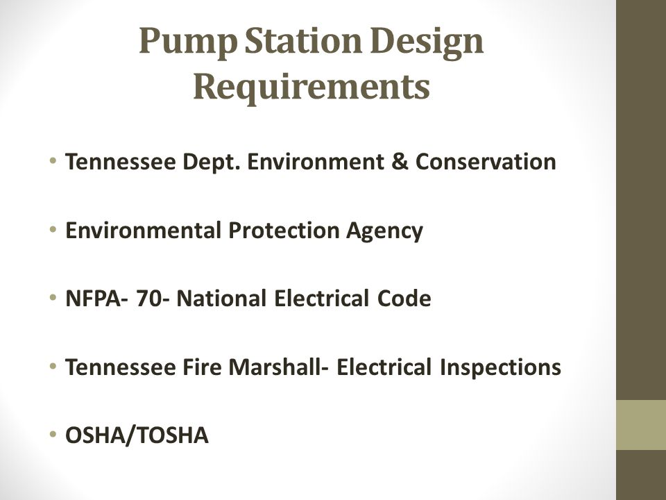 Pump Station Design Requirements Tennessee Dept. Environment & Conservation Environmental Protection Agency NFPA- 70- National Electrical Code Tenness