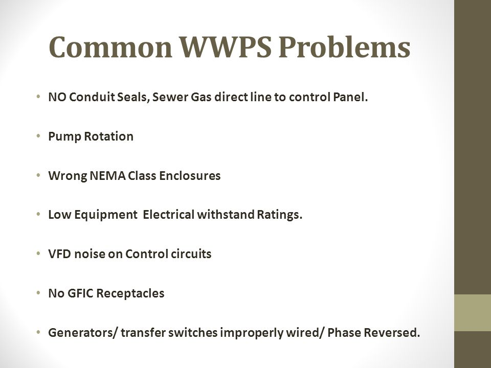 Common WWPS Problems NO Conduit Seals, Sewer Gas direct line to control Panel. Pump Rotation Wrong NEMA Class Enclosures Low Equipment Electrical with