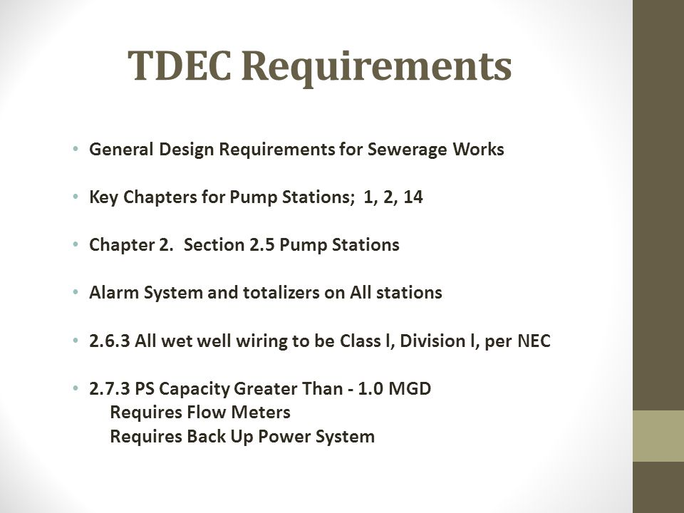 TDEC Requirements General Design Requirements for Sewerage Works Key Chapters for Pump Stations; 1, 2, 14 Chapter 2. Section 2.5 Pump Stations Alarm S