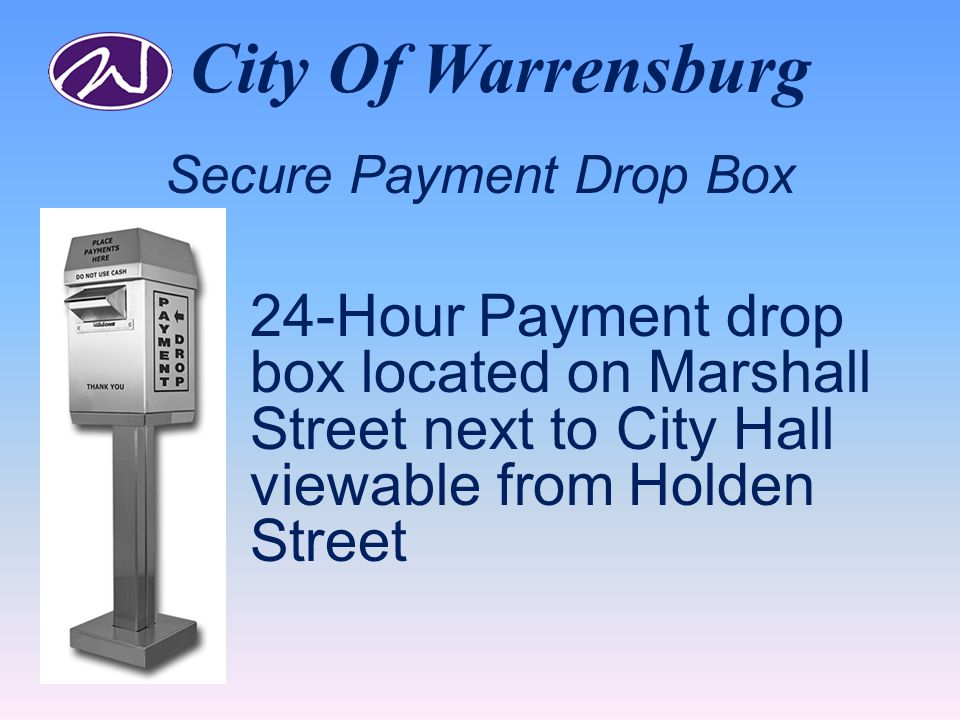 City Of Warrensburg Secure Payment Drop Box 24-Hour Payment drop box located on Marshall Street next to City Hall viewable from Holden Street