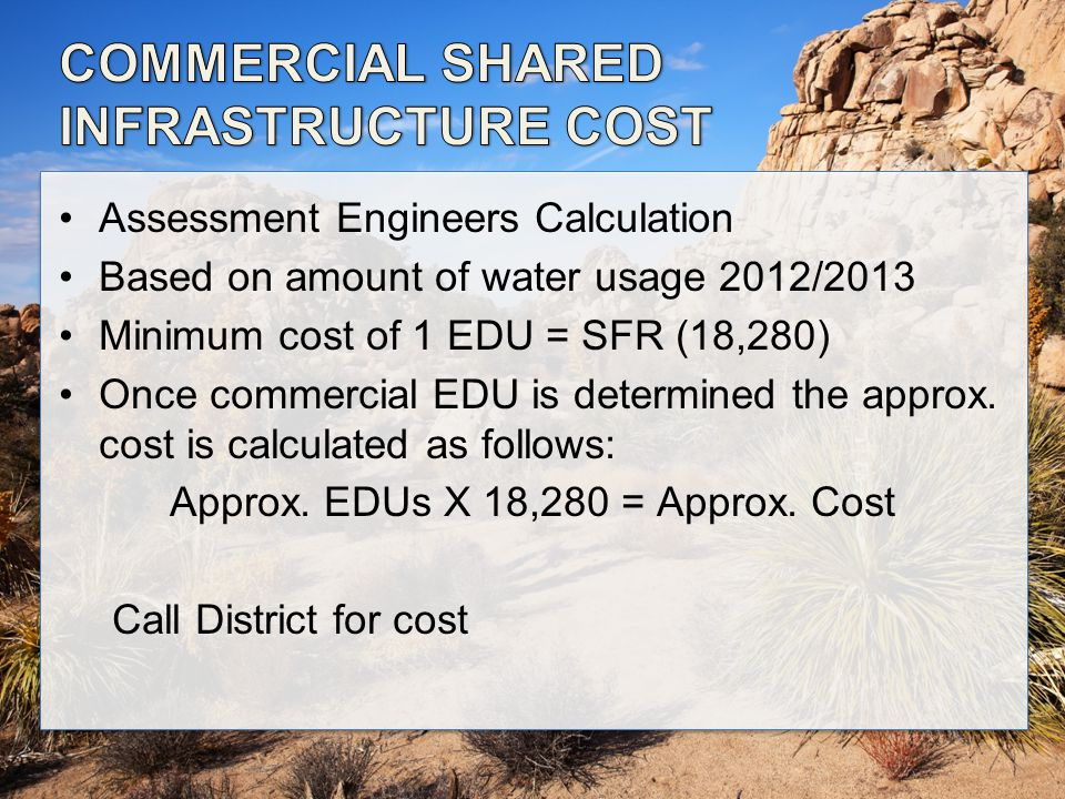 Assessment Engineers Calculation Based on amount of water usage 2012/2013 Minimum cost of 1 EDU = SFR (18,280) Once commercial EDU is determined the approx.