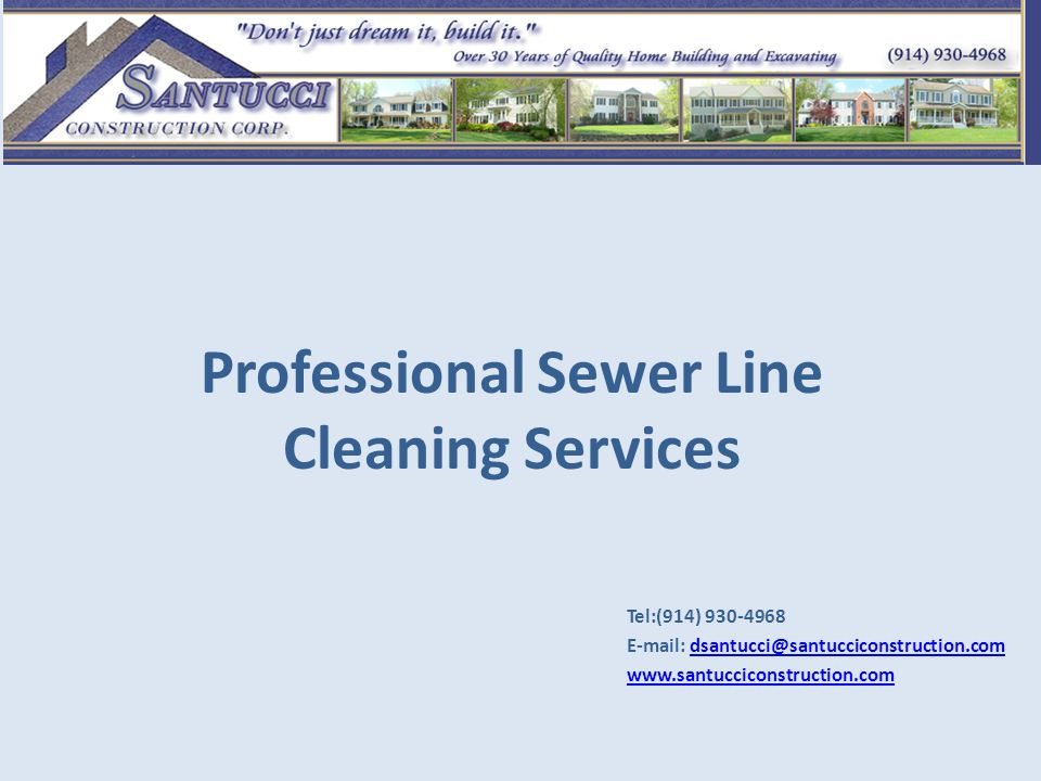 Professional Sewer Line Cleaning Services Tel:(914) 930-4968 E-mail: dsantucci@santucciconstruction.comdsantucci@santucciconstruction.com www.santucciconstruction.com