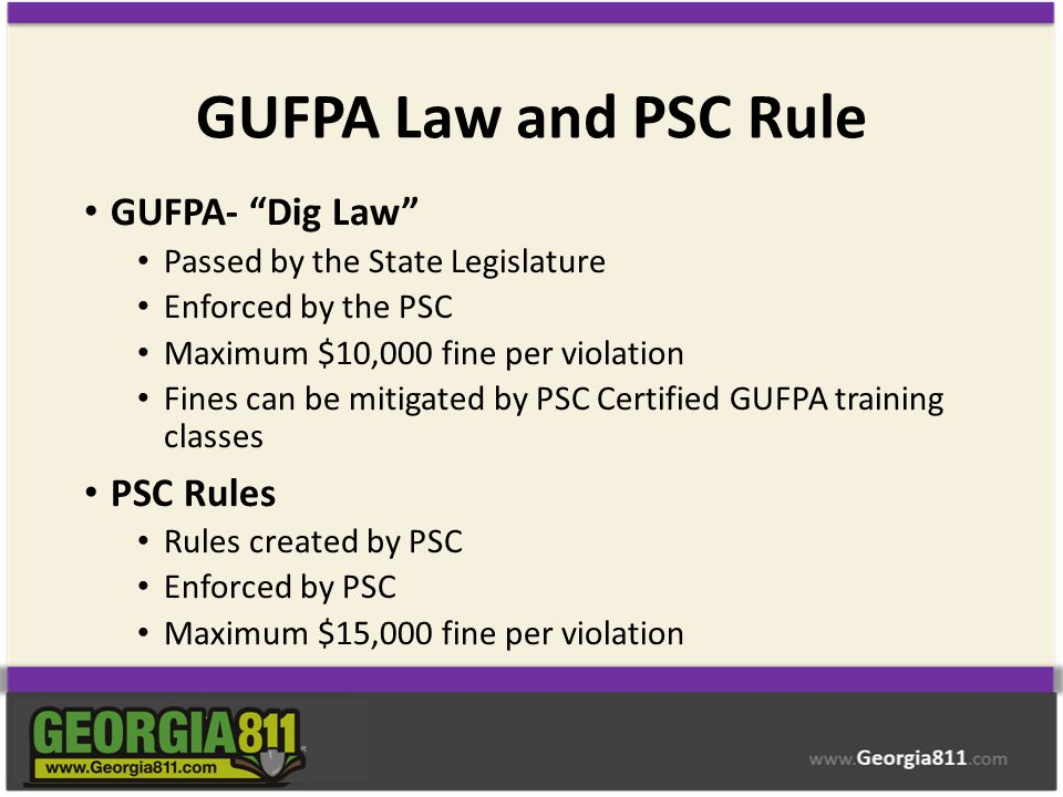 """GUFPA Law and PSC Rule GUFPA- """"Dig Law"""" Passed by the State Legislature Enforced by the PSC Maximum $10,000 fine per violation Fines can be mitigated"""