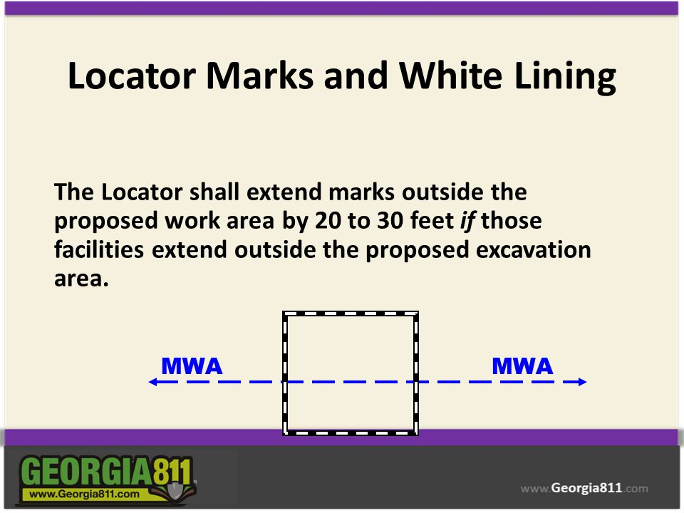 Locator Marks and White Lining The Locator shall extend marks outside the proposed work area by 20 to 30 feet if those facilities extend outside the p