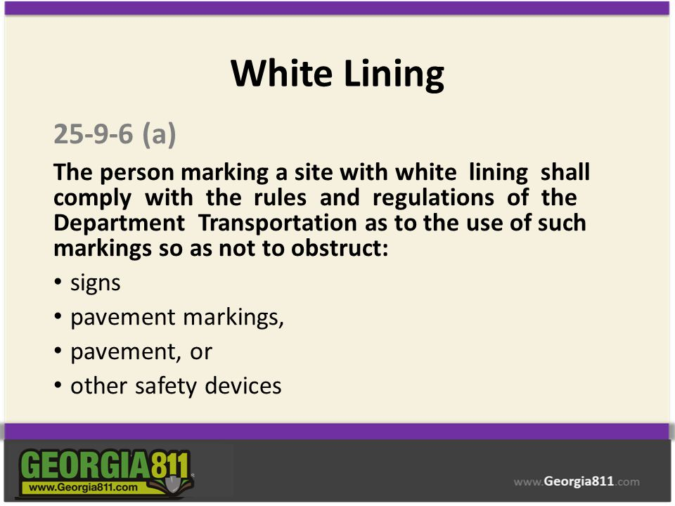 White Lining 25-9-6 (a) The person marking a site with white lining shall comply with the rules and regulations of the Department Transportation as to
