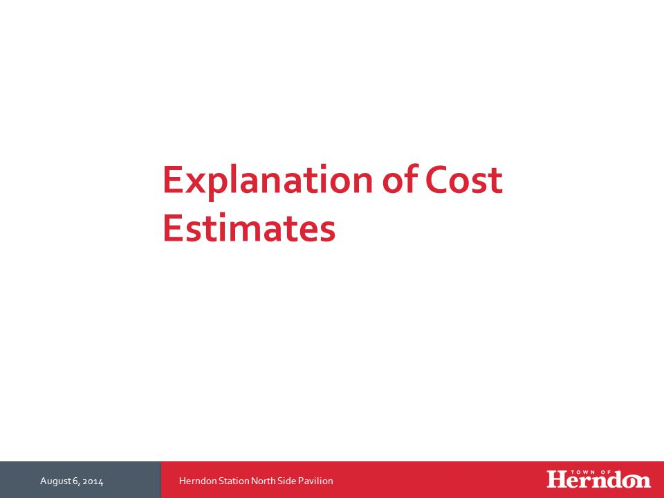 Explanation of Cost Estimates August 6, 2014Herndon Station North Side Pavilion