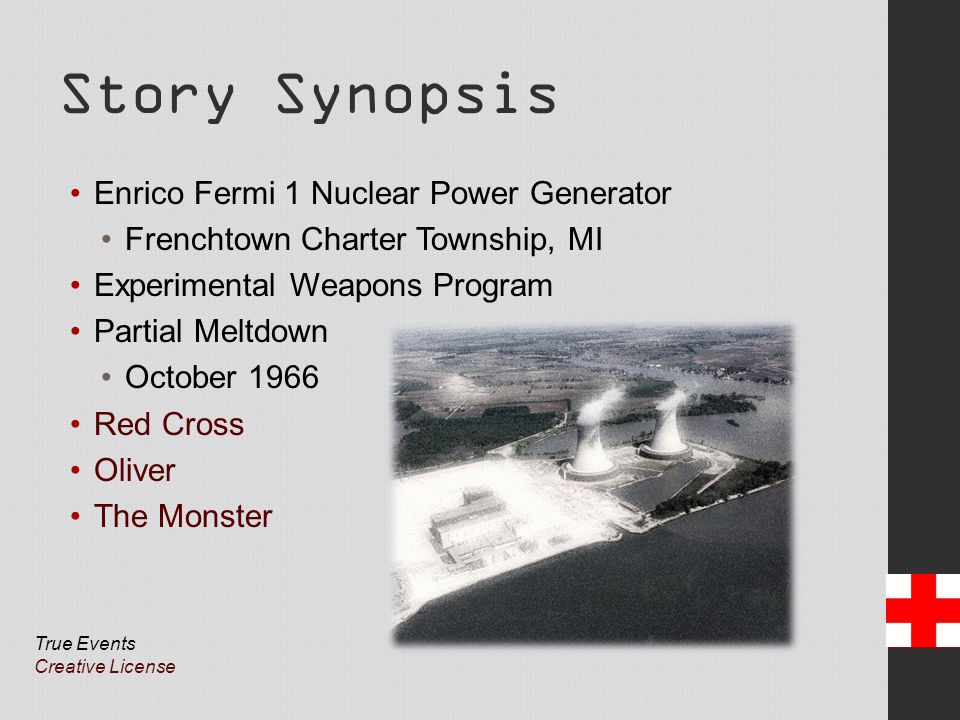 Story Synopsis Enrico Fermi 1 Nuclear Power Generator Frenchtown Charter Township, MI Experimental Weapons Program Partial Meltdown October 1966 Red Cross Oliver The Monster True Events Creative License