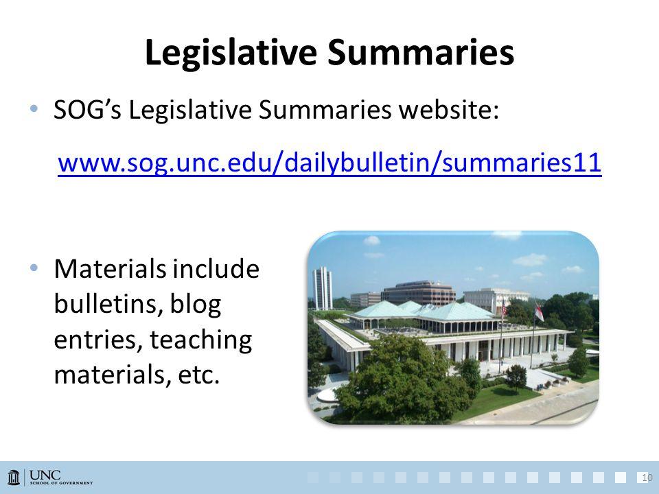 Legislative Summaries SOG's Legislative Summaries website: www.sog.unc.edu/dailybulletin/summaries11 Materials include bulletins, blog entries, teaching materials, etc.