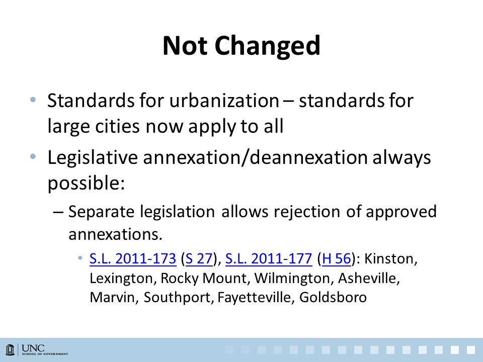 Not Changed Standards for urbanization – standards for large cities now apply to all Legislative annexation/deannexation always possible: – Separate legislation allows rejection of approved annexations.