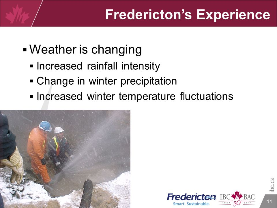 14  Weather is changing  Increased rainfall intensity  Change in winter precipitation  Increased winter temperature fluctuations Fredericton's Exp