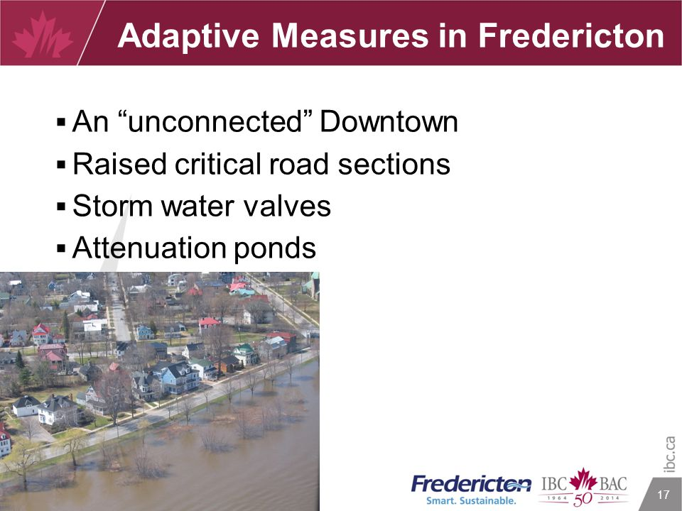 """17 Adaptive Measures in Fredericton  An """"unconnected"""" Downtown  Raised critical road sections  Storm water valves  Attenuation ponds"""