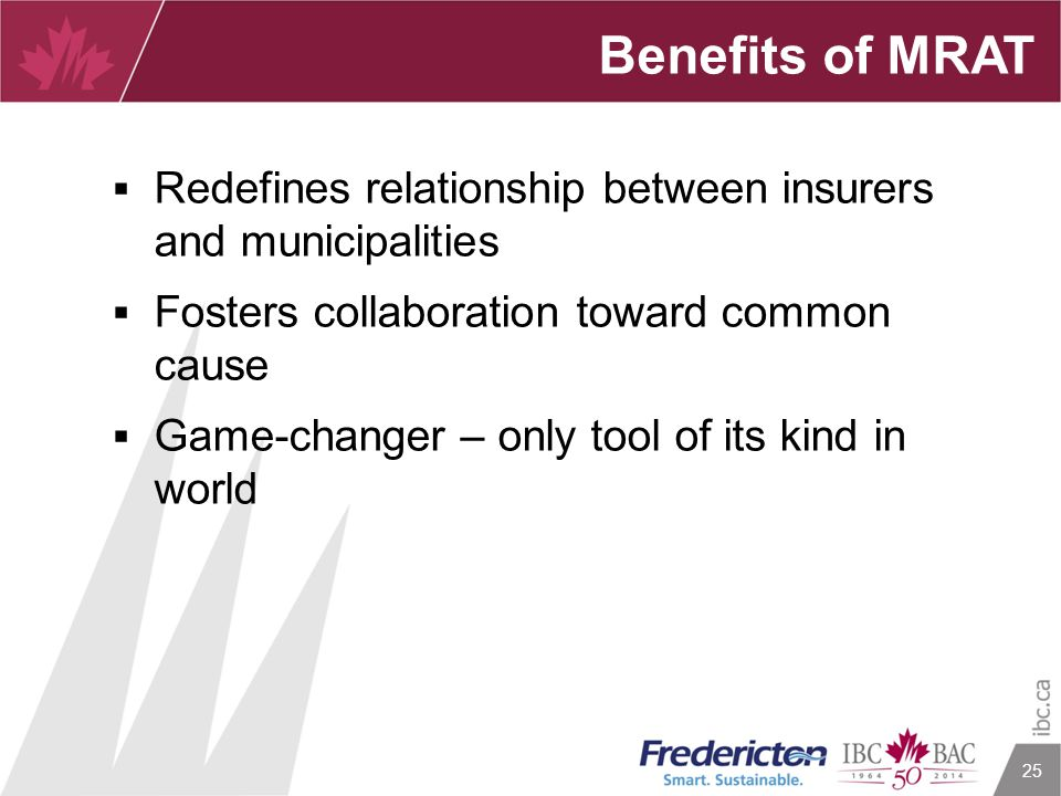 25 Benefits of MRAT  Redefines relationship between insurers and municipalities  Fosters collaboration toward common cause  Game-changer – only too