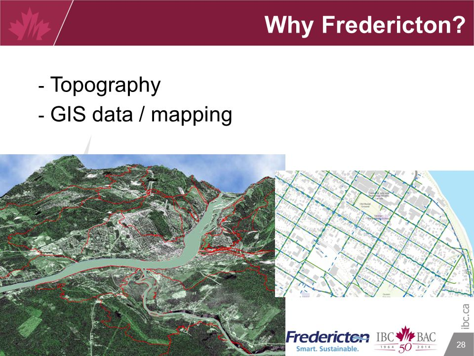 28 Why Fredericton? - Topography - GIS data / mapping