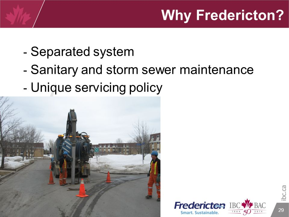 29 Why Fredericton? - Separated system - Sanitary and storm sewer maintenance - Unique servicing policy