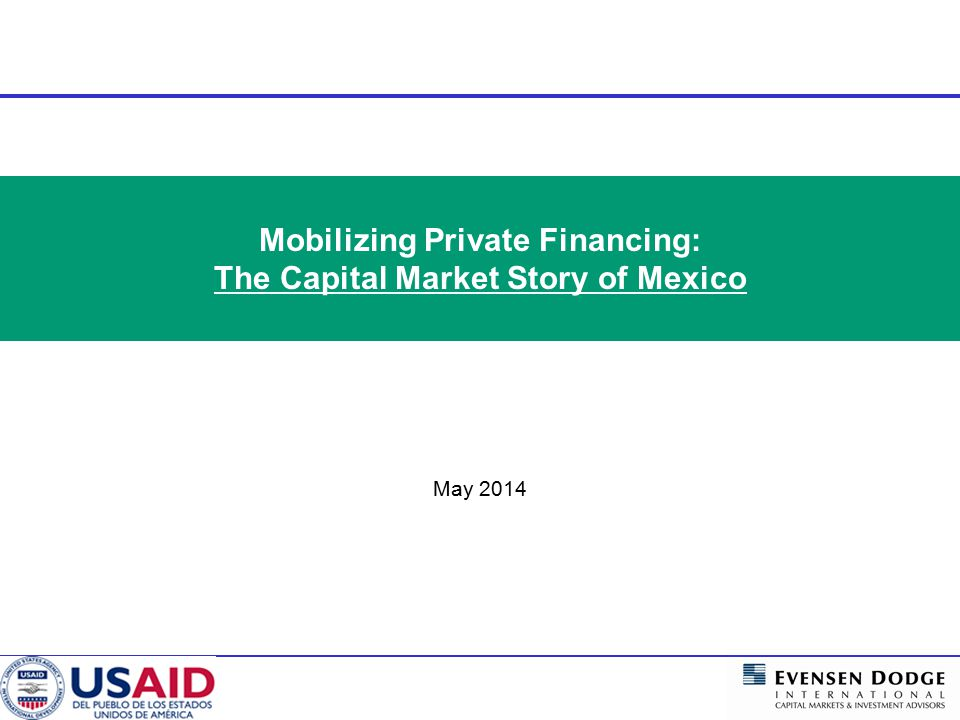 Mobilizing Private Financing: The Capital Market Story of Mexico a)The fundamental changes in infrastructure financing introduced in the Mexican context: 2000 – 2013 b)The financial model for pooled financing through bond banks in Mexico c)The impact of pooled financing for Mexican urban infrastructure i) Micro level: Example transactions.