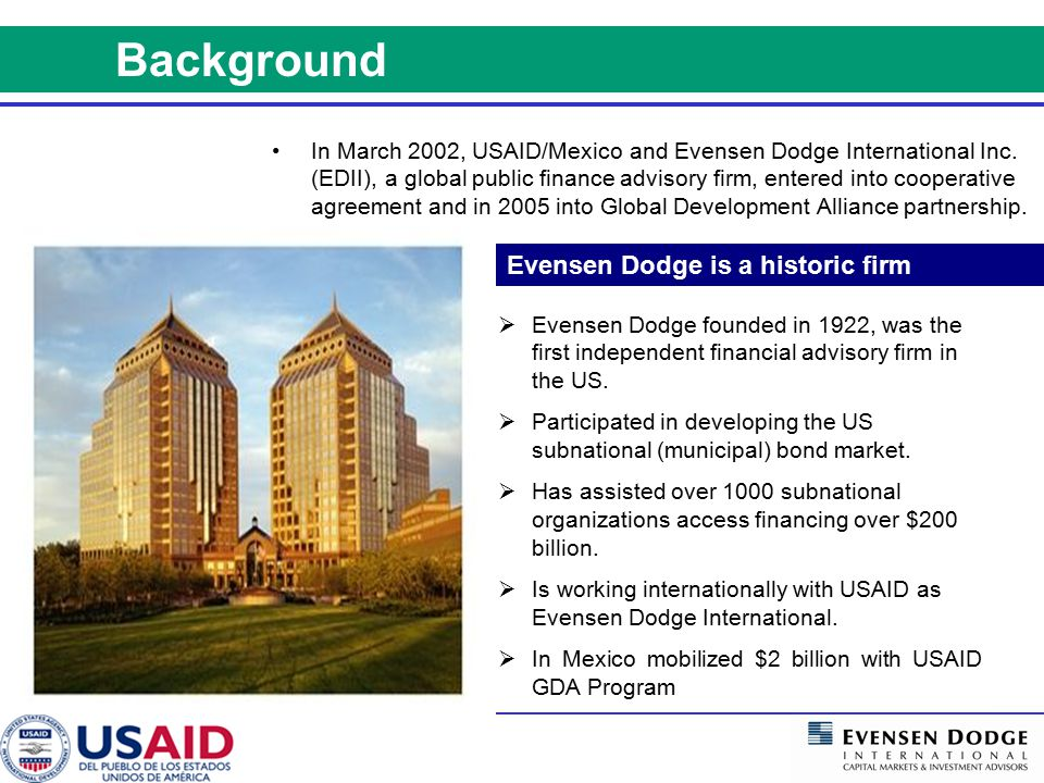Through a Global Development Alliance, USAID and Evensen Dodge International are pursuing sustainable financing strategies, specifically to mobilize private sector financing for infrastructure development with creditworthy public entities.