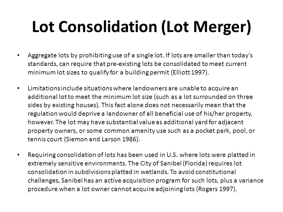 Lot Consolidation (Lot Merger) Aggregate lots by prohibiting use of a single lot.
