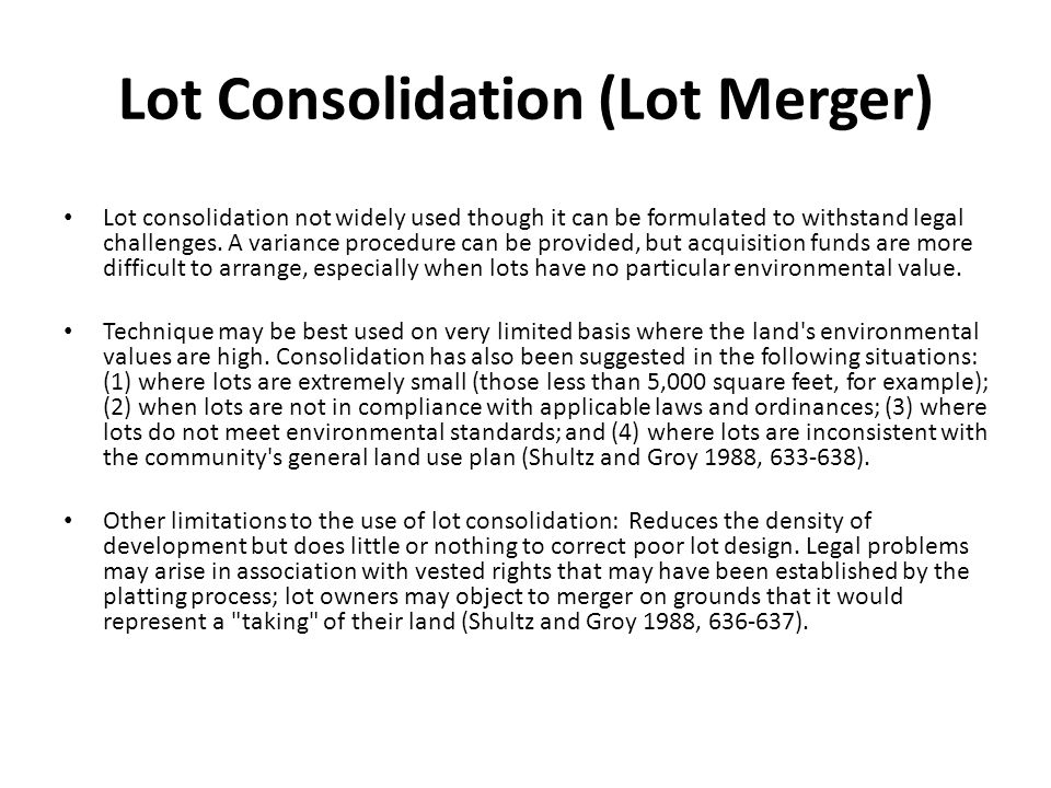 Lot Consolidation (Lot Merger) Lot consolidation not widely used though it can be formulated to withstand legal challenges.