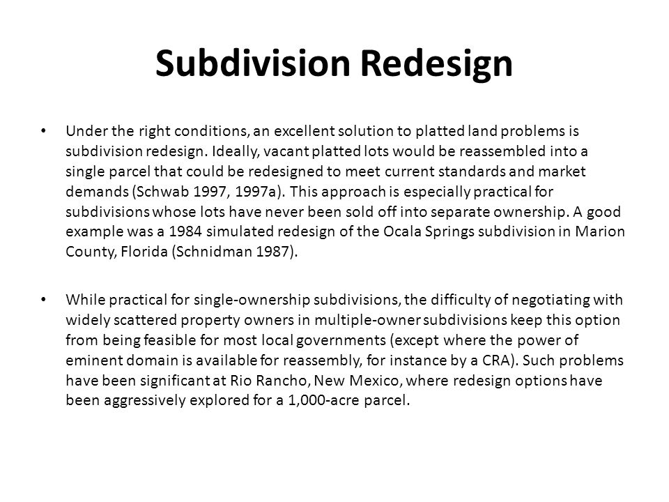 Subdivision Redesign Under the right conditions, an excellent solution to platted land problems is subdivision redesign.
