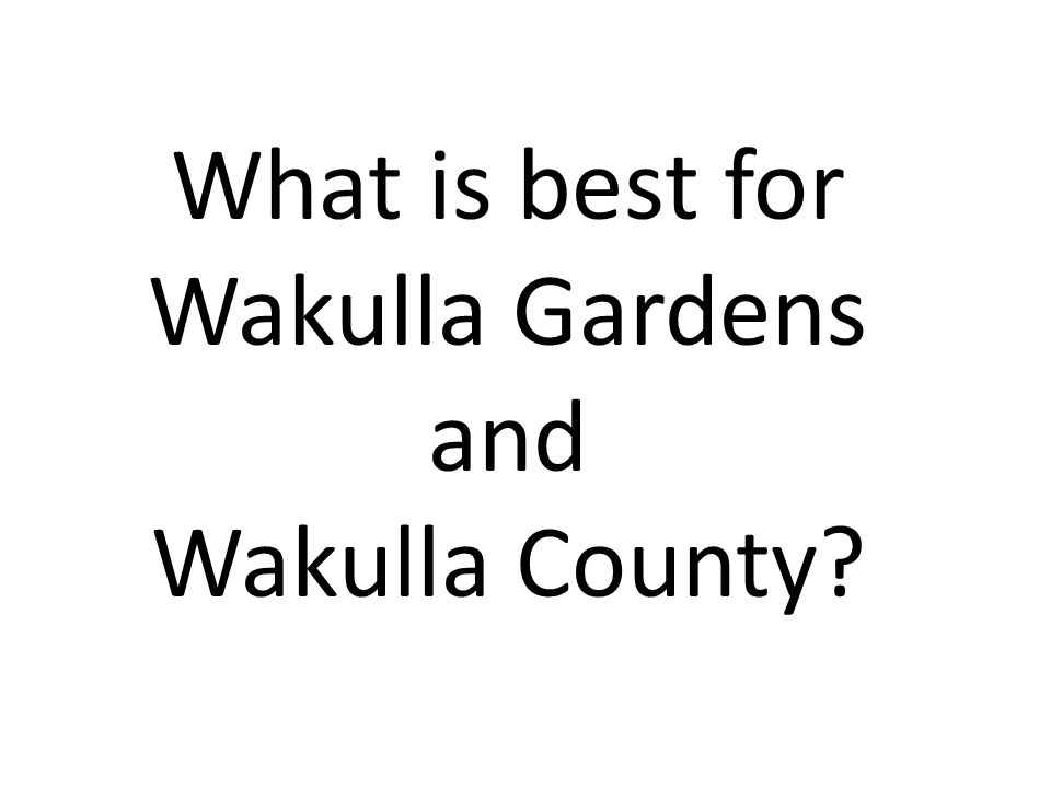 What is best for Wakulla Gardens and Wakulla County