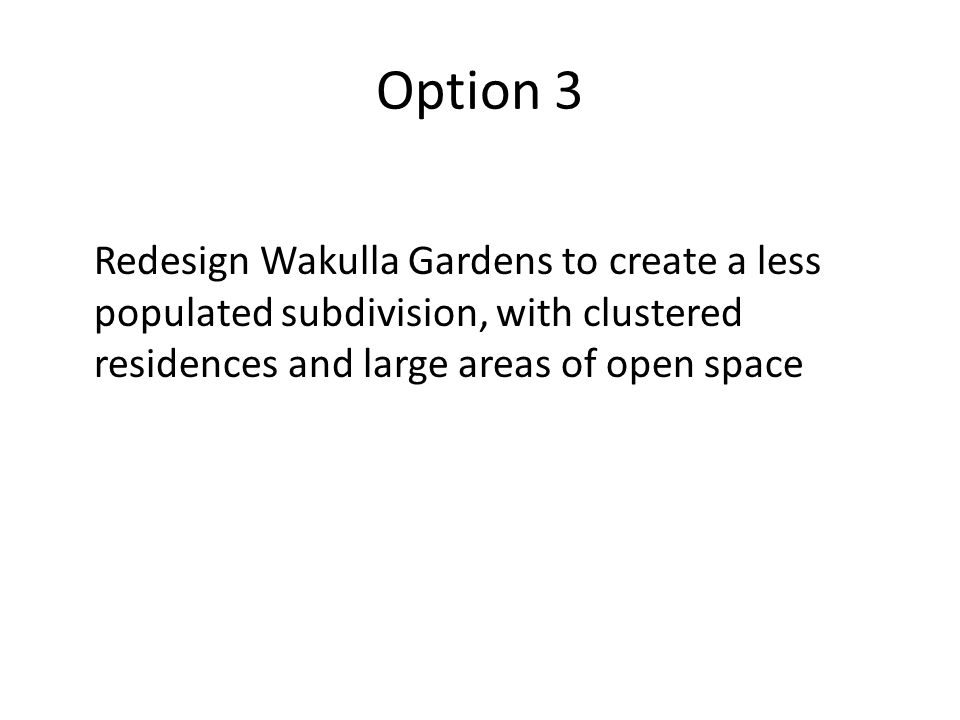 Option 3 Redesign Wakulla Gardens to create a less populated subdivision, with clustered residences and large areas of open space
