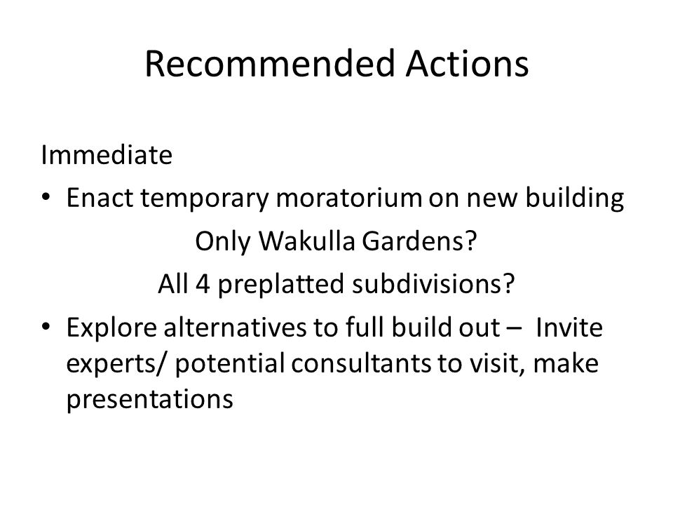 Recommended Actions Immediate Enact temporary moratorium on new building Only Wakulla Gardens.