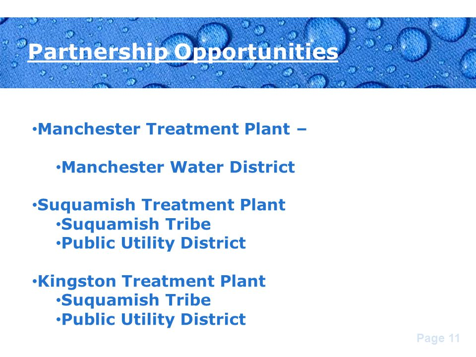 Page 11 Partnership Opportunities Manchester Treatment Plant – Manchester Water District Suquamish Treatment Plant Suquamish Tribe Public Utility District Kingston Treatment Plant Suquamish Tribe Public Utility District