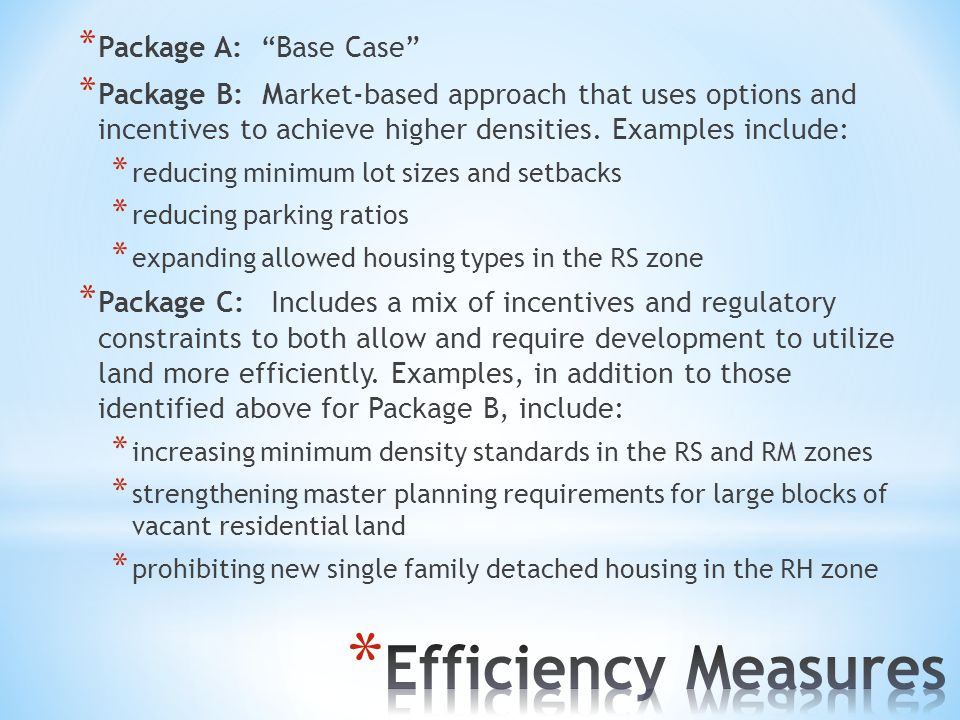 * Package A: Base Case * Package B: Market-based approach that uses options and incentives to achieve higher densities.