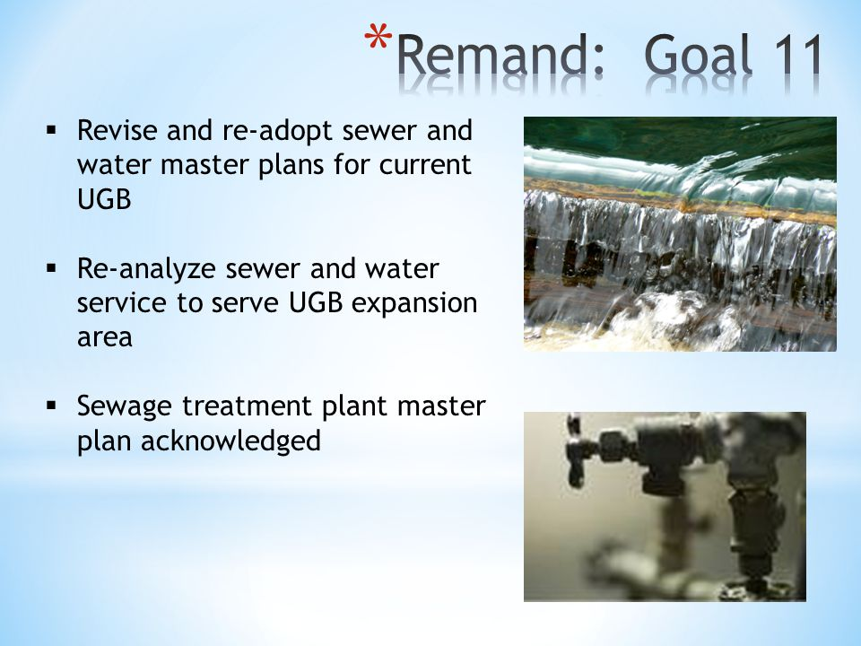  Revise and re-adopt sewer and water master plans for current UGB  Re-analyze sewer and water service to serve UGB expansion area  Sewage treatment plant master plan acknowledged