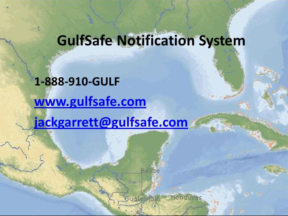 GulfSafe Notification System 1-888-910-GULF www.gulfsafe.com jackgarrett@gulfsafe.com