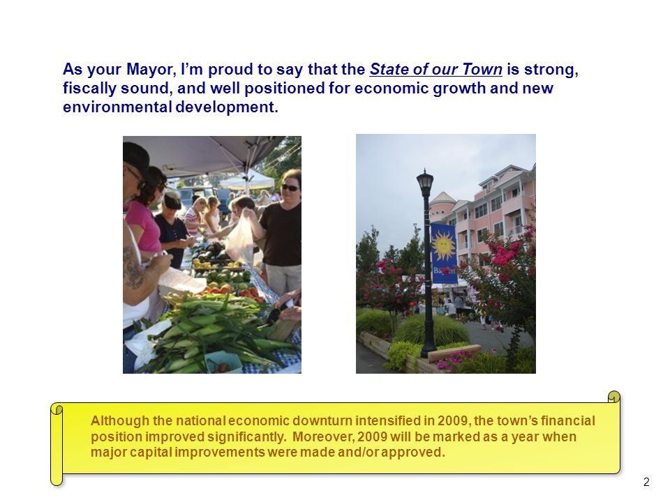 As your Mayor, I'm proud to say that the State of our Town is strong, fiscally sound, and well positioned for economic growth and new environmental de