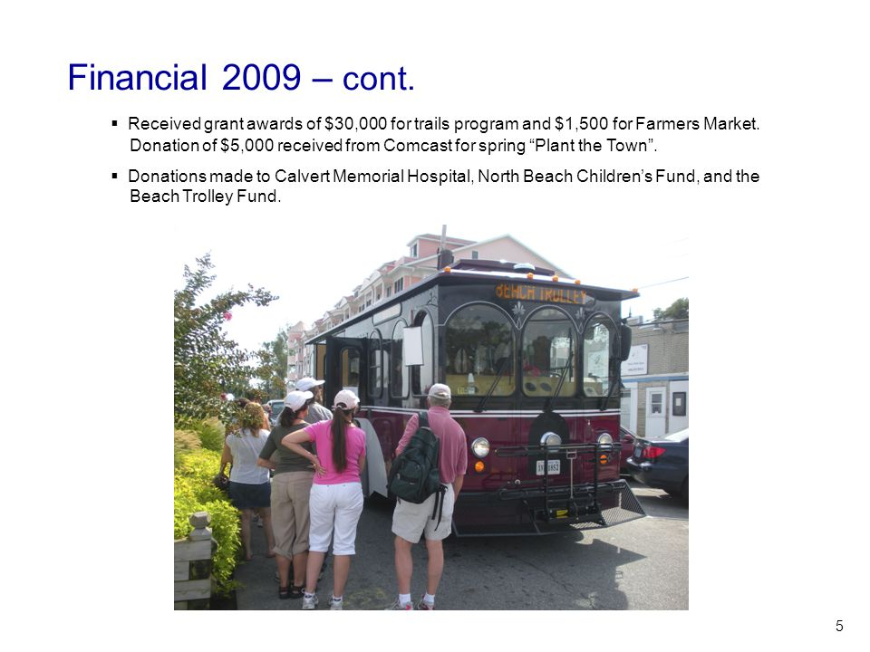 Financial 2009 – cont.  Received grant awards of $30,000 for trails program and $1,500 for Farmers Market. Donation of $5,000 received from Comcast f