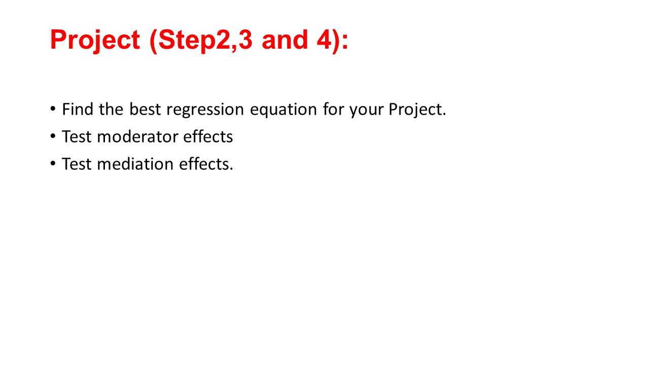 Project (Step2,3 and 4): Find the best regression equation for your Project.