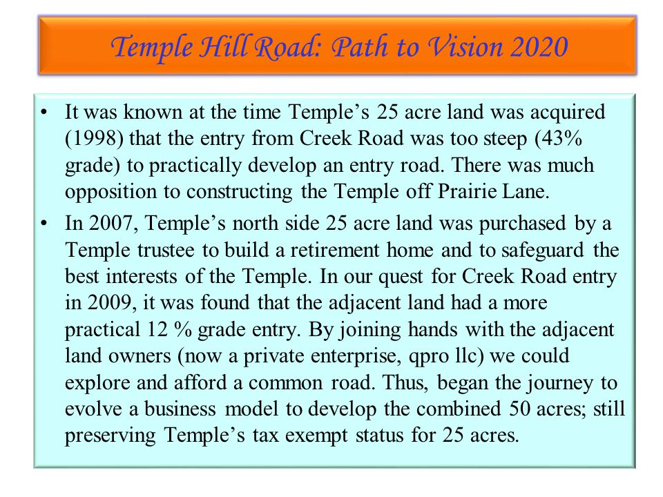 Temple Hill Road: Path to Vision 2020 Temple Hill Road: Path to Vision 2020 It was known at the time Temple's 25 acre land was acquired (1998) that the entry from Creek Road was too steep (43% grade) to practically develop an entry road.