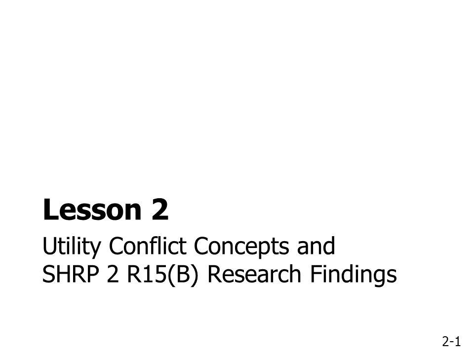 2-1 Utility Conflict Concepts and SHRP 2 R15(B) Research Findings Lesson 2
