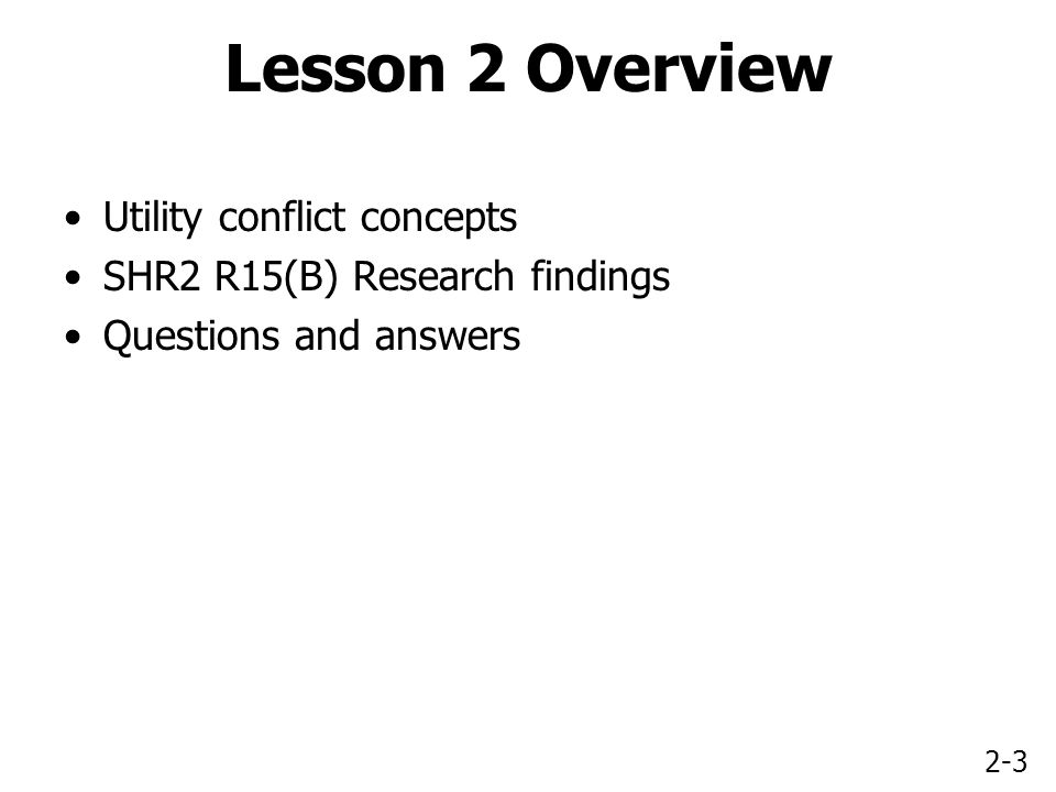 2-3 Lesson 2 Overview Utility conflict concepts SHR2 R15(B) Research findings Questions and answers