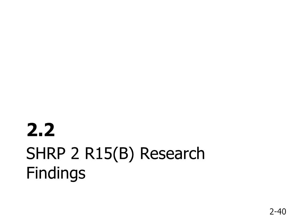 2-40 SHRP 2 R15(B) Research Findings 2.2