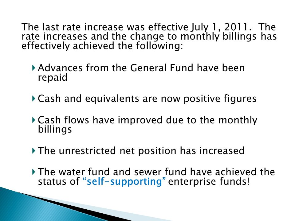 The last rate increase was effective July 1, 2011. The rate increases and the change to monthly billings has effectively achieved the following: Advan