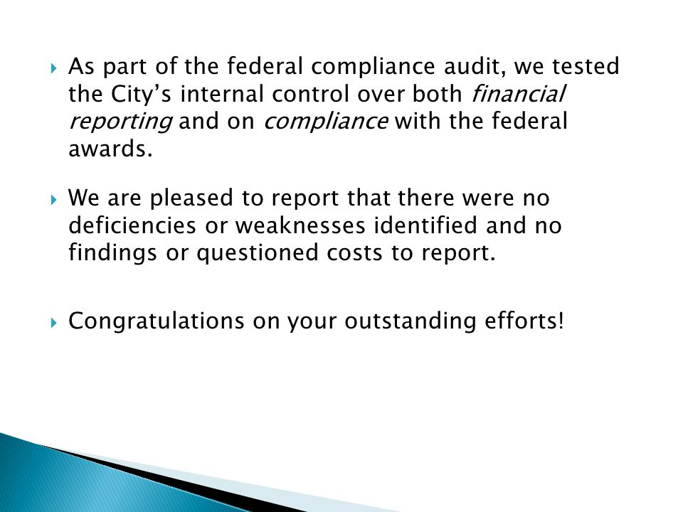  As part of the federal compliance audit, we tested the City's internal control over both financial reporting and on compliance with the federal awar