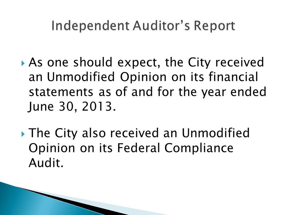 As one should expect, the City received an Unmodified Opinion on its financial statements as of and for the year ended June 30, 2013.  The City als