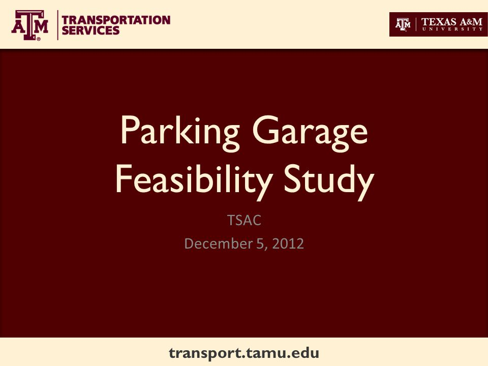 transport.tamu.edu Study Elements $32,500,000 garage project in the 2015 System Capital Plan Existing Masterplan How big should the garage be.