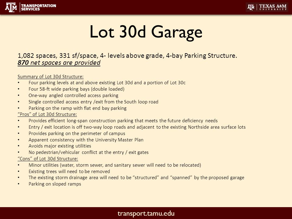 transport.tamu.edu Lot 30d Garage 1,082 spaces, 331 sf/space, 4- levels above grade, 4-bay Parking Structure. 870 net spaces are provided Summary of L