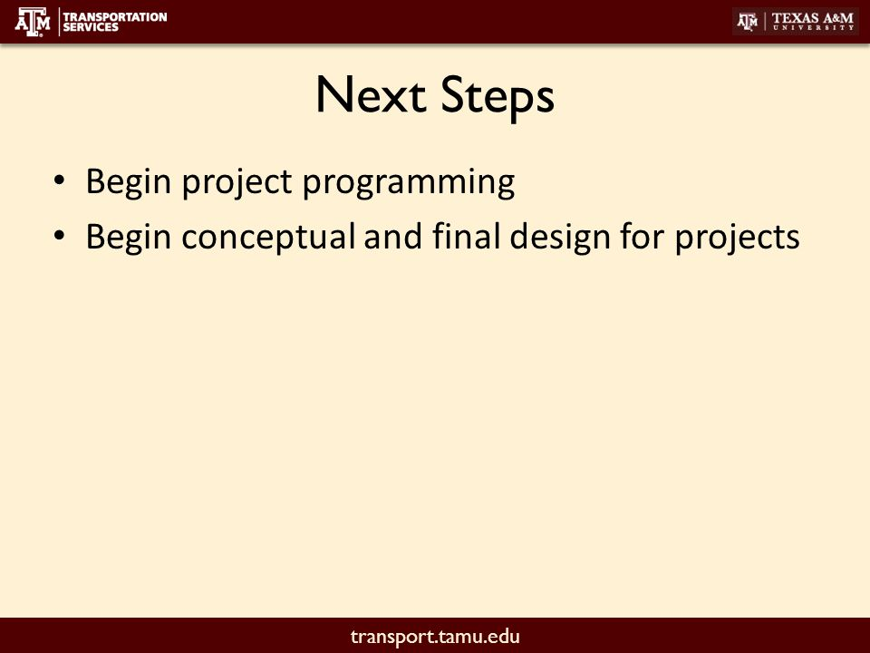 transport.tamu.edu Next Steps Begin project programming Begin conceptual and final design for projects