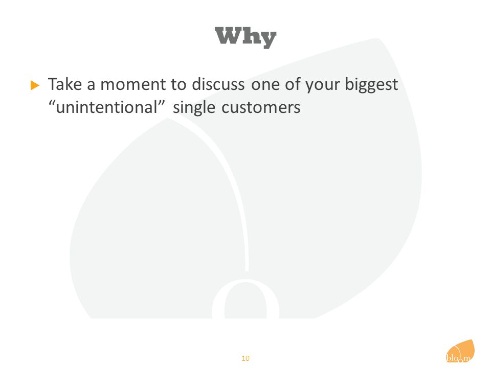 Why  Take a moment to discuss one of your biggest unintentional single customers 10