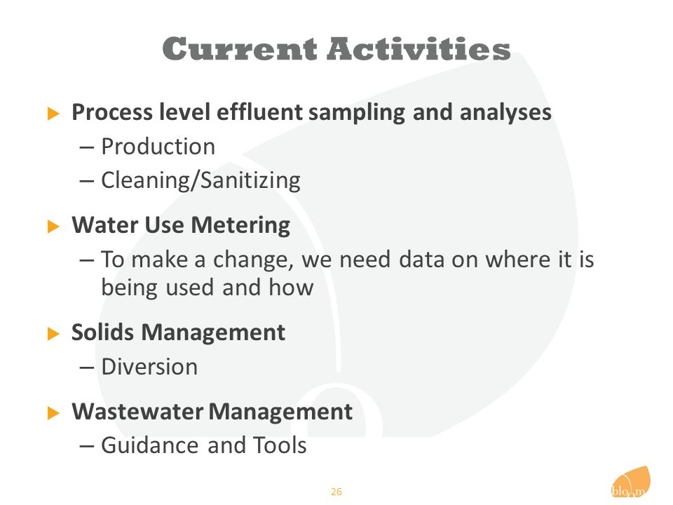 Current Activities  Process level effluent sampling and analyses – Production – Cleaning/Sanitizing  Water Use Metering – To make a change, we need data on where it is being used and how  Solids Management – Diversion  Wastewater Management – Guidance and Tools 26