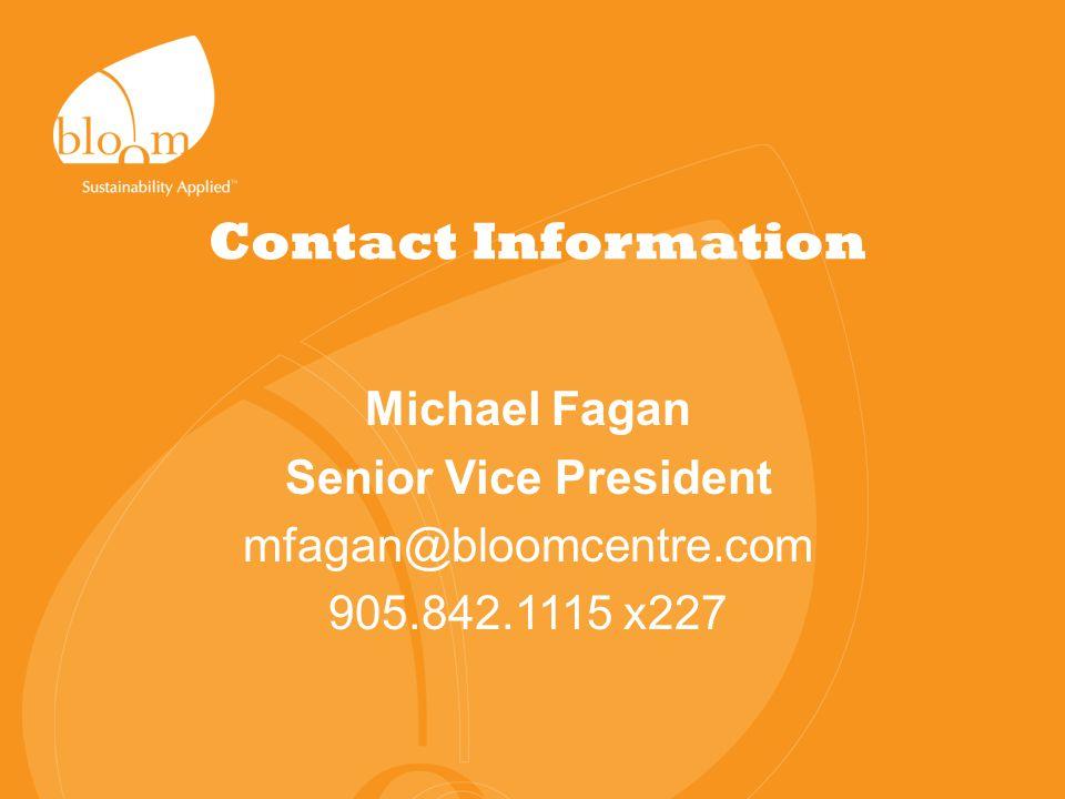 Contact Information Michael Fagan Senior Vice President mfagan@bloomcentre.com 905.842.1115 x227