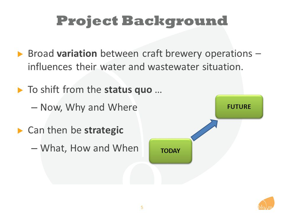 Project Background  Broad variation between craft brewery operations – influences their water and wastewater situation.
